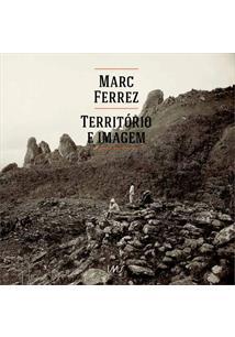 MARC FERREZ: TERRITORIO E IMAGEM