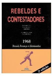 REBELDES E CONTESTADORES: 1968 - BRASIL, FRANÇA E ALEMANHA - 2ªED.(2008)