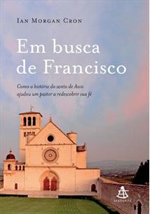 LIVRO BUSCA DE FRANCISCO, EM: COMO A HISTORIA DO SANTO DE ASSIS AJUDOU UM PASTOR A REDESCOBRIR SUA FE