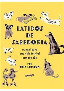 LATIDOS DE SABEDORIA: MANUAL PARA UMA VIDA INCRIVEL COM SEU CAO - 1 ED.(2020)