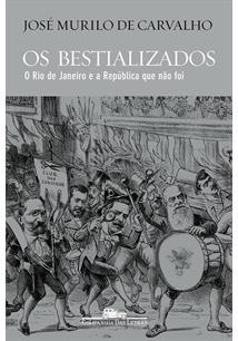 OS BESTIALIZADOS: O RIO DE JANEIRO E A REPUBLICA QUE NAO FOI - 4ªED.(2018)