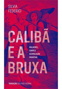 CALIBA E A BRUXA: MULHERES, CORPO E ACUMULAÇAO PRIMITIVA