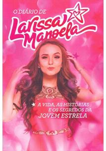 LIVRO O DIARIO DE LARISSA MANOELA: A VIDA, AS HISTORIAS E OS SEGREDOS DA JOVEM ESTRELA