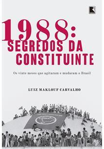LIVRO 1988: SEGREDOS DA CONSTITUINTE - OS VINTE MESES QUE AGITARAM E MUDARAM O BRASIL