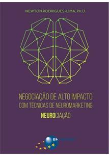 NEGOCIAÇAO DE ALTO IMPACTO COM TECNICAS DE NEUROMARKETING: NEUROCIAÇAO