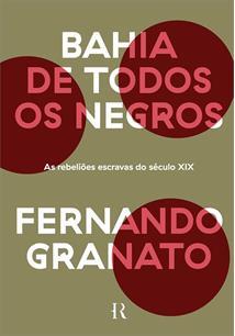 BAHIA DE TODOS OS NEGROS: AS REBELIOES ESCRAVAS DO SECULO XIX - 1ªED.(2021)