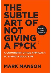 SUBTLE ART OF NOT GIVING A F*CK: A COUNTERINTUITIVE APPROACH TO LIVING A GOOD L...