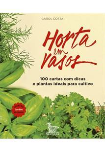 HORTA EM VASOS: 100 CARTAS COM DICAS E PLANTAS IDEAIS PARA CULTIVO (BARALHO)
