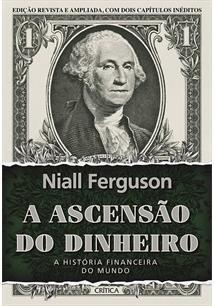 A ASCENSAO DO DINHEIRO: A HISTORIA FINANCEIRA DO MUNDO - 3ªED.(2020)