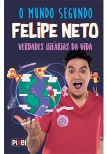 O MUNDO SEGUNDO FELIPE NETO: VERDADES HILARIAS DA VIDA