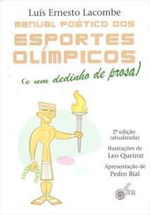 MANUAL POETICO DOS ESPORTES OLIMPICOS (E UM DEDINHO DE PROSA) - 2ªED.(2016)