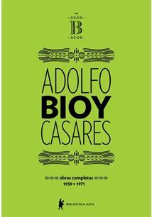 OBRAS COMPLETAS DE ADOLFO BIOY CASARES - VOLUME B (1959-1971)