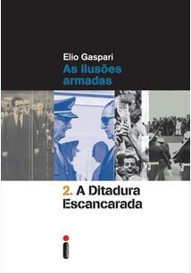 AS ILUSOES ARMADAS: A DITADURA ESCANCARADA - 2ªED.(2014)