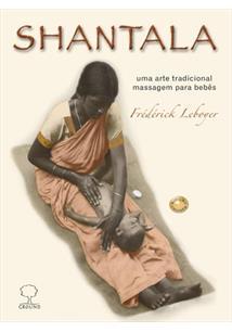 SHANTALA: UMA ARTE TRADICIONAL: MASSAGEM PARA BEBES - 8ªED.(2009)