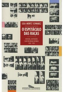 O ESPETACULO DAS RAÇAS: CIENTISTAS, INSTITUIÇOES E QUESTAO RACIAL NO BRASIL