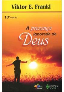 A PRESENÇA IGNORADA DE DEUS - 12ªED.(2010)