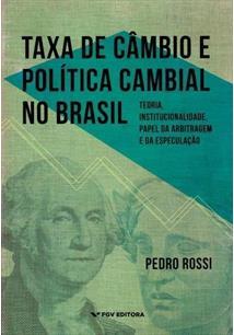 LIVRO TAXA DE CAMBIO E POLITICA CAMBIAL NO BRASIL: TEORIA, INSTITUCIONALIDADE, PAPEL DA ARBITRAGEM E DA ESPECULAÇAO