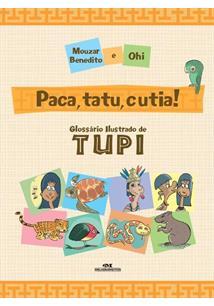 PACA, TATU, CUTIA!: GLOSSARIO ILUSTRADO DE TUPI