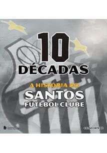 10 DECADAS  A HISTORIA DO SANTOS FUTEBOL CLUBE - Celso Jatene - Livro 3693ec59927c4