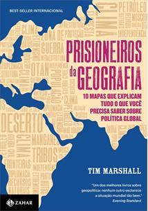 LIVRO PRISIONEIROS DA GEOGRAFIA: 10 MAPAS QUE EXPLICAM TUDO O QUE VOCE PRECISA SABER SOBRE POLITICA GLOBAL