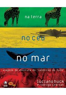 NA TERRA NO CEU NO MAR: VIAGENS DE AVENTURA DO CALDEIRAO DO HUCK - 1ªED.(2007)