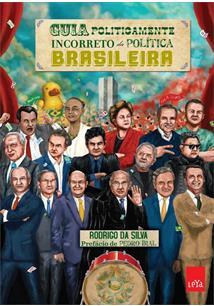 LIVRO GUIA POLITICAMENTE INCORRETO DA POLITICA BRASILEIRA