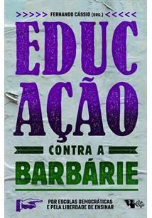 EDUCAÇAO CONTRA A BARBARIE: POR ESCOLAS DEMOCRATICAS E PELA LIBERDADE DE ENSINA...