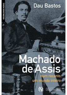 MACHADO DE ASSIS: NUM RECANTO, UM MUNDO INTEIRO