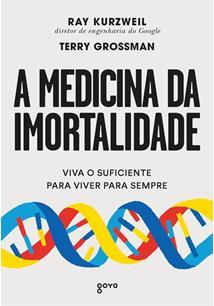 A MEDICINA DA IMORTALIDADE: VIVA O SUFICIENTE PARA VIVER PARA SEMPRE - 2ªED.(20...
