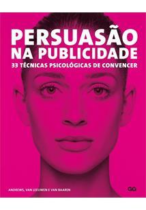 PERSUASAO NA PUBLICIDADE: 33 TECNICAS PSICOLOGICAS DE CONVENCER - 1 ED.(2016)