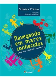 NAVEGANDO EM MARES CONHECIDOS: COMO USAR A INTERNET A SEU FAVOR