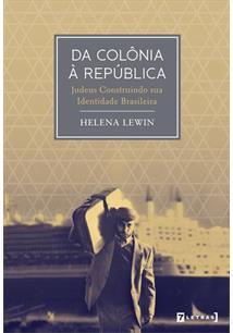DA COLONIA A REPUBLICA: JUDEUS CONSTRUINDO SUA IDENTIDADE BRASILEIRA