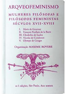 ARQUEOFEMINISMO: MULHERES FILOSOFAS E FILOSOFOS FEMINISTAS - SECULOS XVII - XVIII