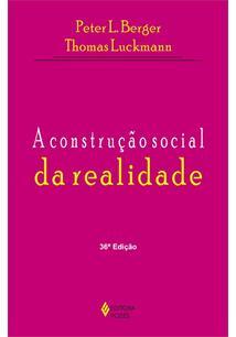 LIVRO A CONSTRUÇAO SOCIAL DA REALIDADE: TRATADO DE SOCIOLOGIA DO CONHECIMENTO - 36ªED.(2014)