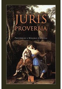JURIS PROVERBIA: PROVERBIOS E MAXIMAS JURIDICAS