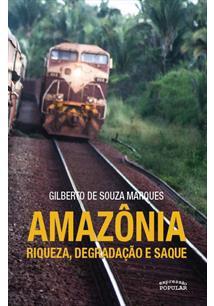 AMAZONIA: RIQUEZA, DEGRADAÇAO E SAQUE