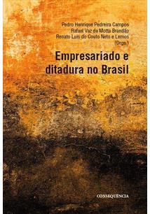 EMRESARIADO E DITADURA NO BRASIL - 1ªED.(2020)