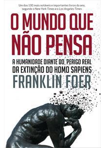 O MUNDO QUE NAO PENSA: A HUMANIDADE DIANTE DO PERIGO REAL DA EXTINÇAO DO HOMO S...