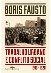 TRABALHO URBANO E CONFLITO SOCIAL: 1890-1920 - 2ªED.(2016)