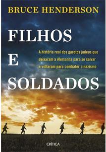 FILHOS E SOLDADOS: A HISTORIA REAL DOS GAROTOS JUDEUS QUE DEIXARAM A ALEMANHA PARA SE SALVAR E VOLTARAM PARA COMBATER O NAZISMO