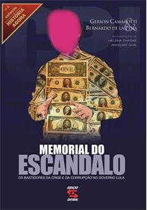MEMORIAL DO ESCANDALO: OS BASTIDORES DA CRISE E DA CORRUPÇAO NO GOVERNO LULA
