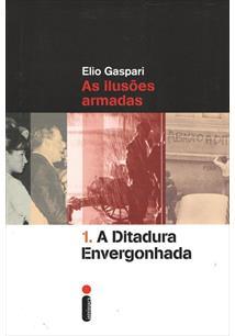 LIVRO AS ILUSOES ARMADAS: A DITADURA ENVERGONHADA - 2ªED.(2014)