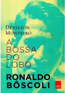 A BOSSA DO LOBO: RONALDO BOSCOLI - 1ªED.(2011)