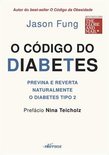 O CODIGO DO DIABETES: PREVINA E REVERTA NATURALEMENTE O DIABETES TIPO 2