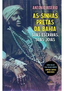 AS SINHAS PRETAS DA BAHIA: SUAS ESCRAVAS, SUAS JOIAS - 1ªED.(2021)