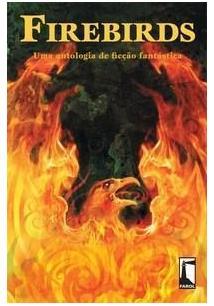 FIREBIRDS: UMA ANTOLOGIA DE FICÇAO FANTASTICA