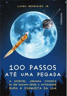 100 PASSOS ATE UMA PEGADA: A INCRIVEL JORNADA COSMICA DO SER HUMANO DESDE A ANTIGUIDADE RUMO A CONQUISTA DA LUA - 1ªED.(2019)