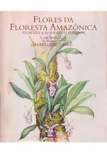 FLORES DA FLORESTA AMAZONICA: A ARTE BOTANICA DE MARGARET MEE / FLOWERS OF THE ...