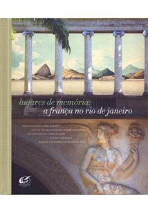 LUGARES DE MEMORIA: A FRANÇA NO RIO DE JANEIRO