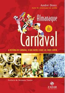 LIVRO ALMANAQUE DO CARNAVAL: A HISTORIA DO CARNAVAL, O QUE OUVIR, O QUE LER, ONDE CURTIR